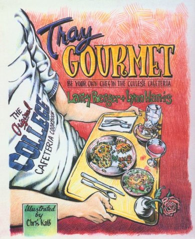 Tray Gourmet: Be Your Own Chef in the College Cafeteria - Larry Berger; Lynn Harris