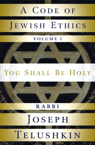 A Code of Jewish Ethics: Volume 1: You Shall Be Holy - Rabbi Joseph Telushkin