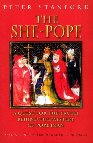 THE SHE-POPE: QUEST FOR THE TRUTH BEHIND THE MYSTERY OF POPE JOAN - PETER STANFORD