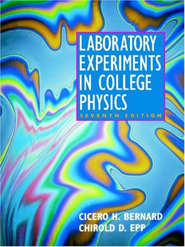 Laboratory Experiments in College Physics - Cicero H. Bernard, Chirold D. Epp