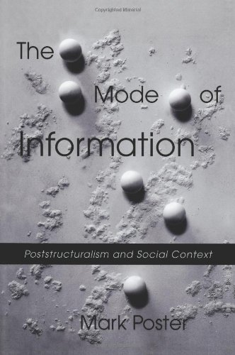 The Mode of Information: Poststructuralism and Social Context - Mark Poster