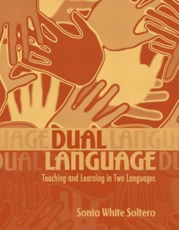 Dual Language: Teaching and Learning in Two Languages - Sonia White Soltero