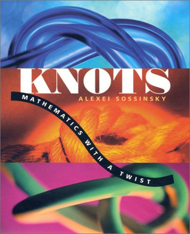 Knots: Mathematics with a Twist - Alexei Sossinsky