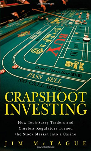 Crapshoot Investing: How Tech-Savvy Traders and Clueless Regulators Turned the Stock Market into a Casino - Jim McTague