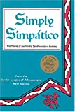 Simply Simpatico: The Home of Authentic Southwestern Cuisine (Flavors of Home) - Simply Simpatico: The Home of Authentic Southwestern Cuisine (Flavors of Home)