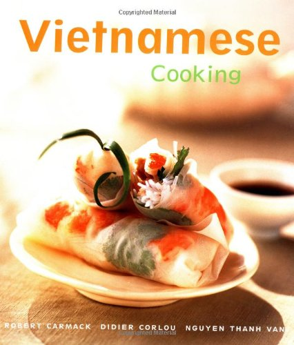 Vietnamese Cooking: [Vietnamese Cookbook, Techniques, Over 50 Recipes] (Cooking (Periplus)) - Robert Carmack; Didier Corlou; Nguyen Thanh Van