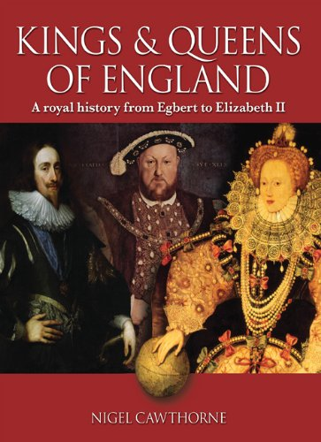 The Kings and Queens of England: A Royal History from Egbert to Elizabeth II - Nigel Cawthorne