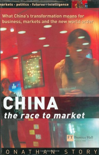 CHINA - The Race to Market: What China's transformation means for business, markets and the world order - Jonathan Story