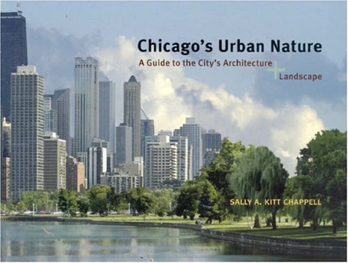Chicago's Urban Nature: A Guide to the City's Architecture + Landscape - Sally A. Kitt Chappell