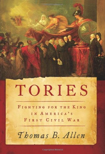 Tories: Fighting for the King in America's First Civil War - Thomas B. Allen