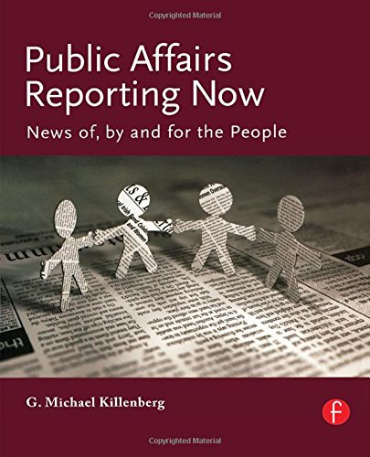 Public Affairs Reporting Now: News of, by and for the People - George Michael Killenberg