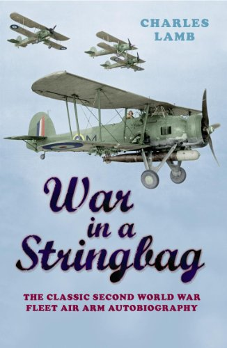 Cassell Military Classics: War in a Stringbag: The Classic Second World War Fleet Air Arm Autobiography - Charles Lamb