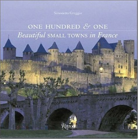 One Hundred  &  One Beautiful Small Towns in France (101 Beautiful Small Towns) - Simonetta Greggio