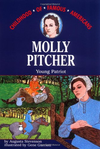 Molly Pitcher: Young Patriot (Childhood of Famous Americans) - Augusta Stevenson