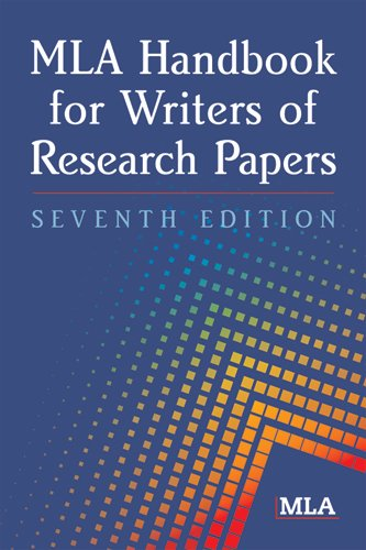 MLA Handbook for Writers of Research Papers, 7th Edition - Modern Language Association
