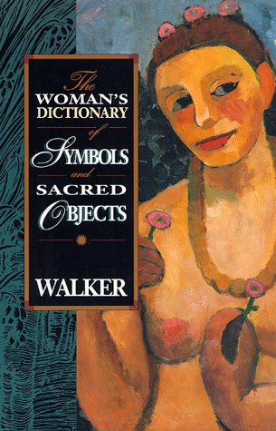 The Woman's Dictionary of Symbols and Sacred Objects - Barbara G. Walker