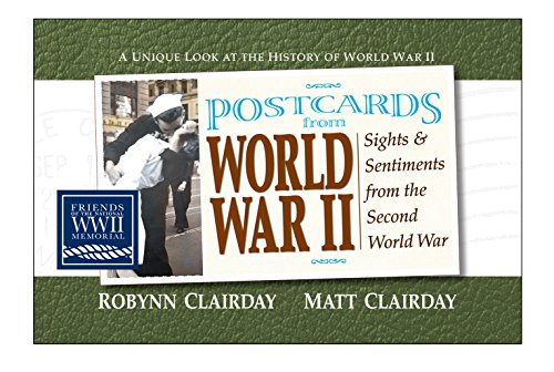 Postcards from World War II: Sights and Sentiments from the Second World War (Postcards From...Series) - Robynn Clairday; Matt Clairday