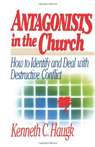 Antagonists in the Church: How To Identify and Deal With Destructive Conflict - Kenneth C. Haugk