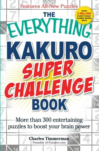 The Everything Kakuro Super Challenge Book: More than 300 entertaining puzzles to boost your brain power - Charles Timmerman