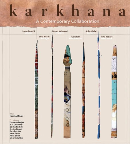 Karkhana: A Contemporary Collaboration - Qamar Adamjee, Sandhya S. Jain, John Seyller, Virginia Whiles, Jessica Hough, Aisha Khalid, Hasnat Mahmood, Mu