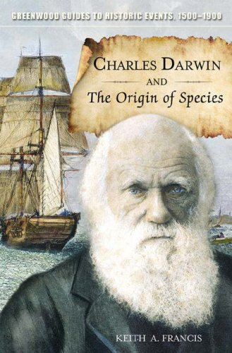 Charles Darwin and The Origin of Species (Greenwood Guides to Historic Events 1500-1900) - Keith A. Francis