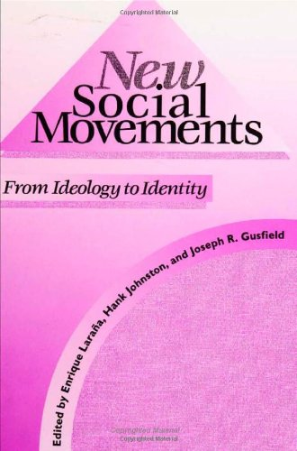 New Social Movements: From Ideology to Identity - Enrique Larana; Hank Johnston; Joseph R. Gusfield