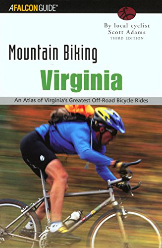 Mountain Biking Virginia, 3rd: An Atlas of Virginia's Greatest Off-Road Bicycle Rides (State Mountain Biking Series) - Scott Adams