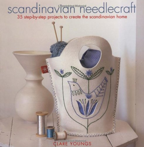 Scandinavian Needlecraft: 35 Step-by-step Projects to Create the Scandinavian Home - Clare Youngs
