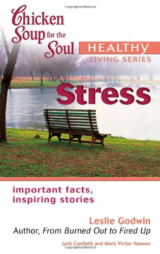 Chicken Soup for the Soul Healthy Living Series Stress: important facts, inspiring stories - Leslie Godwin; Jack Canfield; Mark Hansen