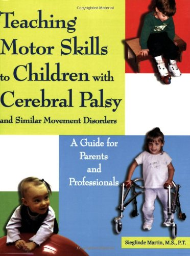 Teaching Motor Skills to Children With Cerebral Palsy And Similar Movement Disorders: A Guide for Parents And Professionals - Sieglinde Martin