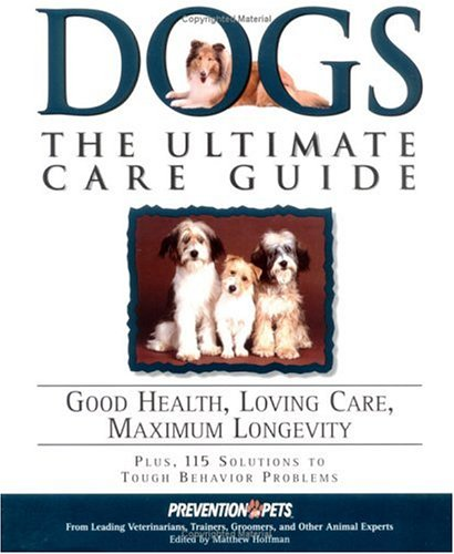 Dogs: The Ultimate Care Guide: Good Health, Loving Care, Maximum Longevity - Matthew Hoffman