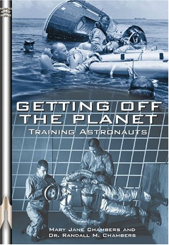 Getting Off the Planet: Training Astronauts (Apogee Books Space Series) - Mary Jane Chambers; Randall Chambers Dr.