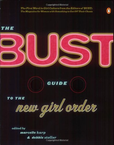 The Bust Guide to the New Girl Order - Marcelle Karp; Debbie Stoller