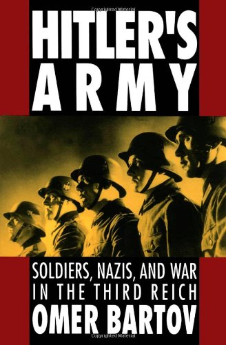 Hitler's Army: Soldiers, Nazis, and War in the Third Reich (Oxford Paperbacks) - Omer Bartov