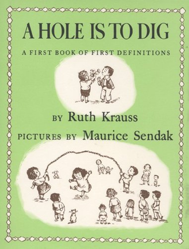 Hole Is to Dig, A - Ruth Krauss