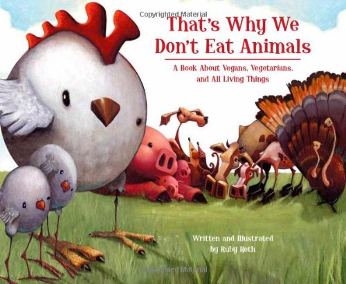 That's Why We Don't Eat Animals: A Book About Vegans, Vegetarians, and All Living Things - Ruby Roth