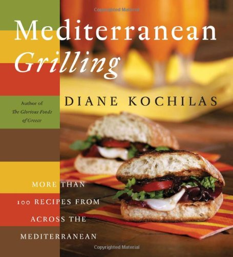 Mediterranean Grilling: More Than 100 Recipes from Across the Mediterranean - Diane Kochilas