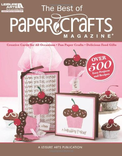 The Best of Paper Crafts Magazine (Leisure Arts #5279): Creative Crafts for All Occassions & Fun Paper Crafts with Delicious Gift Foods - Crafts Media LLC