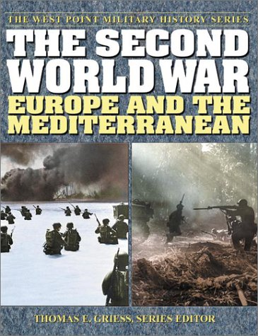 The Second World War: Europe and the Mediterranean (The West Point Military History Series) - Thomas E. Griess