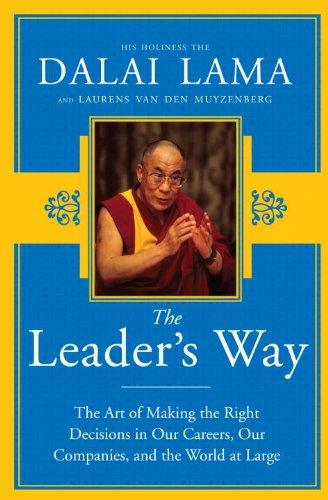 The Leader's Way: The Art of Making the Right Decisions in Our Careers, Our Companies, and the World at Large - His Holiness The Dalai Lama; Laurens van den Muyzenberg