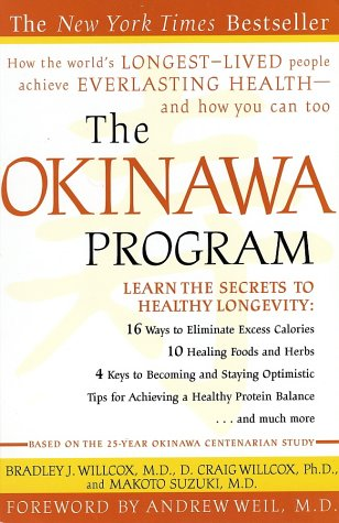 The Okinawa Program: How the World's Longest-Lived People Achieve Everlasting Health--And How You Can Too - Bradley J. Willcox, D. Craig Willcox, Makoto Suzuki