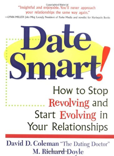 Date Smart!: How to Stop Revolving and Start Evolving in Your Relationships - David D. Coleman; Richard Doyle