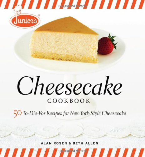 Junior's Cheesecake Cookbook: 50 To-Die-For Recipes of New York-Style Cheesecake - Alan Rosen, Beth Allen
