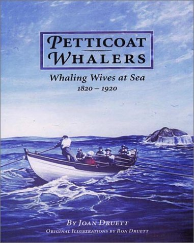 Petticoat Whalers: Whaling Wives at Sea, 1820-1920 - Joan Druett