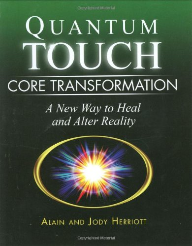 Quantum-Touch Core Transformation: A New Way to Heal and Alter Reality - Alain Herriott, Jody Herriott
