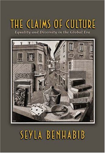 The Claims of Culture: Equality and Diversity in the Global Era - Seyla Benhabib