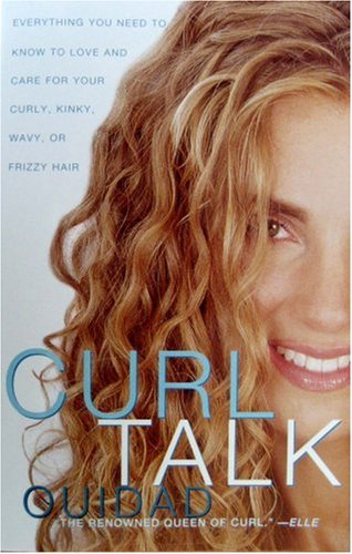 Curl Talk: Everything You Need to Know to Love and Care for Your Curly, Kinky, Wavy, or Frizzy Hair - Ouidad