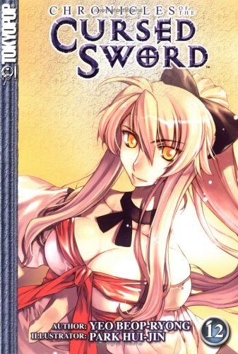Chronicles of the Cursed Sword Volume 12 (Chronicles of the Cursed Sword (Tokyopop)) - Beop-Ryong Yeo; Hui-Jin Park