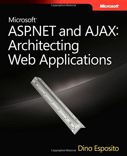 Microsoft ASP.NET and AJAX: Architecting Web Applications (Developer Reference) - Dino Esposito