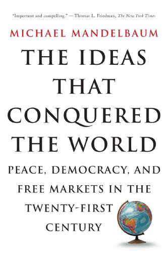 The Ideas That Conquered The World: Peace, Democracy, And Free Markets In The Twenty-first Century - Michael Mandelbaum